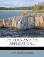 Politics and Its Application... af Loyd Knight Kistler