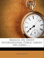 Manuel de Droit International Public (Droit Des Gens) ...... af Henry Bonfils