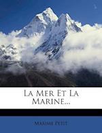 La Mer Et La Marine... af Maxime Petit