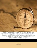 L'Art de Faire Soi-Meme, Son Testament, Ou Traite Pratique Du Testament Olographe af Paul Berton