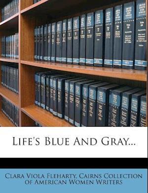 Life's Blue and Gray... af Clara Viola Fleharty