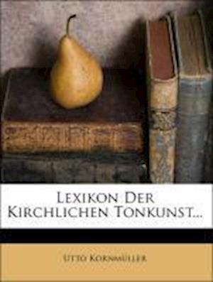 Lexikon Der Kirchlichen Tonkunst... af Utto Kornm Ller, Utto Kornmuller
