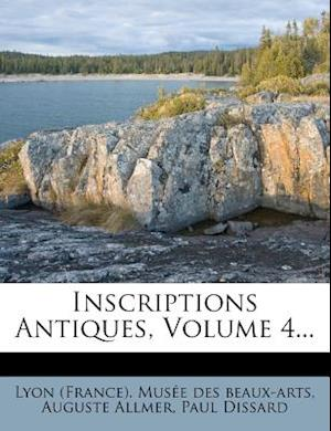 Inscriptions Antiques, Volume 4... af Paul Dissard, Auguste Allmer