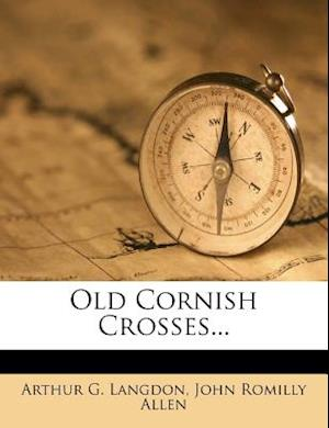 Old Cornish Crosses... af Arthur G. Langdon