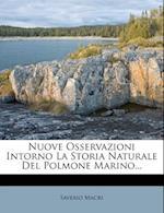 Nuove Osservazioni Intorno La Storia Naturale del Polmone Marino... af Saverio Macri