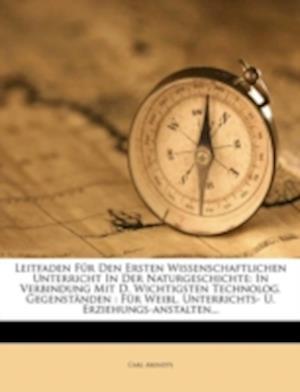Leitfaden F R Den Ersten Wissenschaftlichen Unterricht in Der Naturgeschichte af Carl Arendts