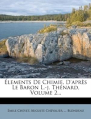 Lements de Chimie, D'Apr?'s Le Baron L.-J. Th Nard, Volume 2... af Auguste Chevalier, Mile Chevet, Blondeau