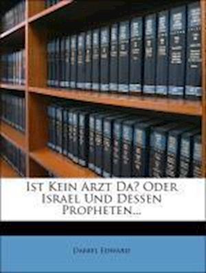 Ist Kein Arzt Da? Oder Israel Und Dessen Propheten... af Daniel Edward