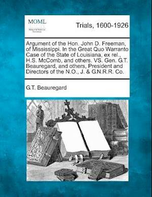 Argument of the Hon. John D. Freeman, of Mississippi. in the Great Quo Warranto Case of the State of Louisiana, Ex Rel., H.S. McComb, and Others. vs. af Gustave Toutant Beauregard