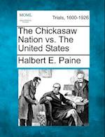 The Chickasaw Nation vs. the United States af Halbert E. Paine