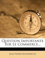 Question Importante Sur Le Commerce... af Jean-Pierre Basterreche