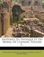 Rapports Du Physique Et Du Moral de L'Homme, Volume 2... af Pierre Jean Georges, Cabanis, Crapart