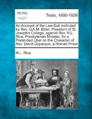 An  Account of the Law-Suit Instituted by REV. G.A.M. Elder, President of St. Joseph's College, Against REV. N.L. Rice, Presbyterian Minister, for a P af N. L. Rice
