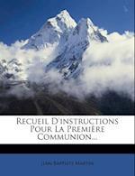 Recueil D'Instructions Pour La Premiere Communion... af Jean-Baptiste Martin