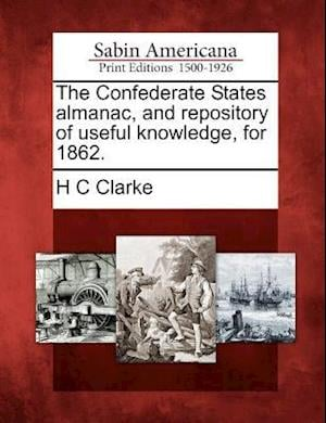 The Confederate States Almanac, and Repository of Useful Knowledge, for 1862. af H. C. Clarke