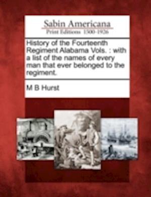 History of the Fourteenth Regiment Alabama Vols. af M. B. Hurst