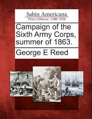 Campaign of the Sixth Army Corps, Summer of 1863. af George E. Reed