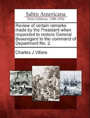 Review of Certain Remarks Made by the President When Requested to Restore General Beauregard to the Command of Department No. 2. af Charles J. Villere