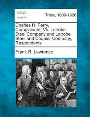 Charles H. Ferry, Complainant, vs. Latrobe Steel Company and Latrobe Steel and Coupler Company, Respondents af Frank R. Lawrence