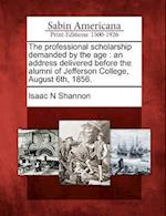 The Professional Scholarship Demanded by the Age af Isaac N. Shannon