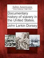 Documentary History of Slavery in the United States. af John Larkin Dorsey