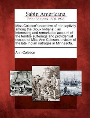 Miss Coleson's Narrative of Her Captivity Among the Sioux Indians! af Ann Coleson