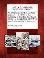 A   Sermon Preached at Machias September 3, 1800, at the Ordination of the REV. Marshfield Steele af Jonathan Fisher