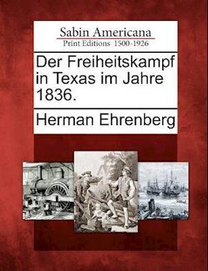 Der Freiheitskampf in Texas Im Jahre 1836. af Herman Ehrenberg