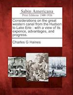 Considerations on the Great Western Canal from the Hudson to Lake Erie af Charles G. Haines