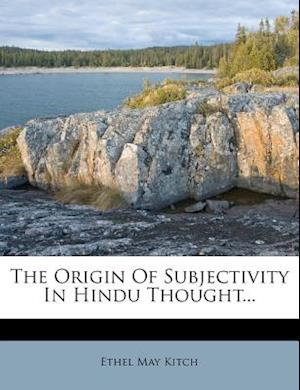 The Origin of Subjectivity in Hindu Thought... af Ethel May Kitch
