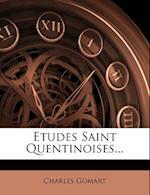 Etudes Saint Quentinoises... af Charles Gomart