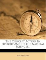 The Concept Action in History and in the Natural Sciences... af Percy Hughes