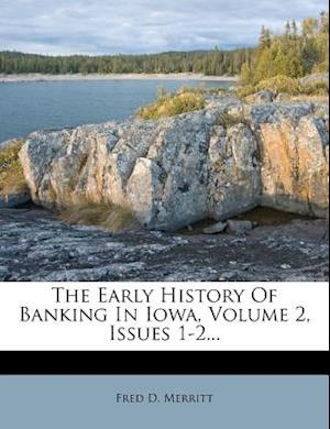 The Early History of Banking in Iowa, Volume 2, Issues 1-2... af Fred D. Merritt