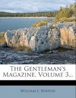 The Gentleman's Magazine, Volume 3... af William E. Burton