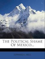The Political Shame of Mexico... af Edward I. Bell
