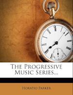 The Progressive Music Series... af Horatio Parker
