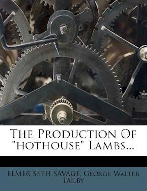 The Production of Hothouse Lambs... af Elmer Seth Savage