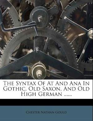 The Syntax of at and Ana in Gothic, Old Saxon, and Old High German ...... af Chester Nathan Gould