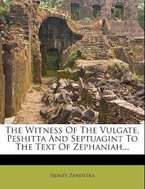 The Witness of the Vulgate, Peshitta and Septuagint to the Text of Zephaniah... af Sidney Zandstra