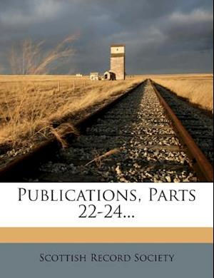 Publications, Parts 22-24... af Scottish Record Society