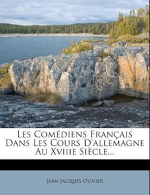Les Comediens Francais Dans Les Cours D'Allemagne Au Xviiie Siecle... af Jean Jacques Olivier