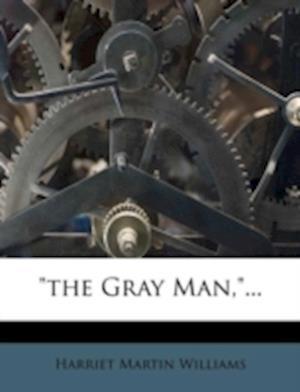 The Gray Man, ... af Harriet Martin Williams