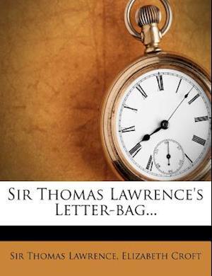 Sir Thomas Lawrence's Letter-Bag... af Elizabeth Croft, Sir Thomas Lawrence, Thomas Lawrence