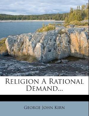 Religion a Rational Demand... af George John Kirn