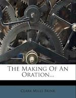 The Making of an Oration... af Clark Mills Brink