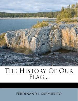 The History of Our Flag... af Ferdinand L. Sarmiento