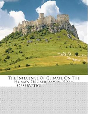 The Influence of Climate on the Human Organisation, with Observations on Certain Physiological Phenomena... af J. K. Robertson