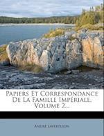 Papiers Et Correspondance de La Famille Imperiale, Volume 2... af Andr Lavertujon, Andre Lavertujon