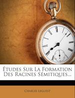 Etudes Sur La Formation Des Racines Semitiques... af Charles Leguest