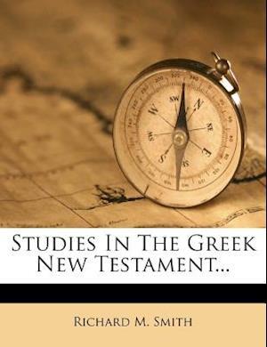 Studies in the Greek New Testament... af Richard M. Smith